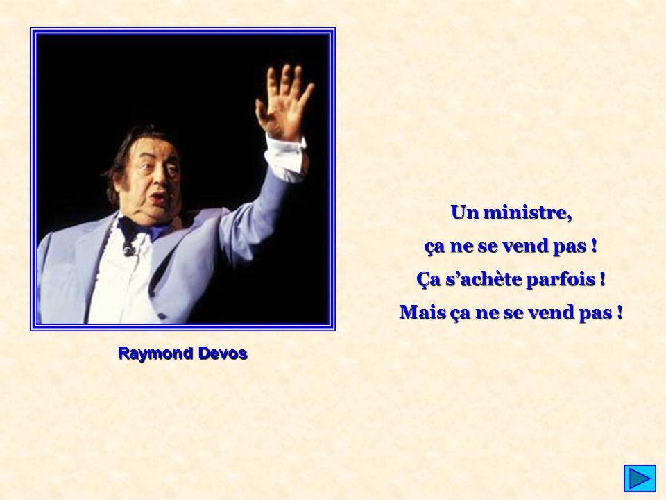 Raymond Devos Un ministre, ça ne se vend pas ! Ça sachète parfois ! Mais ça ne se vend pas !
