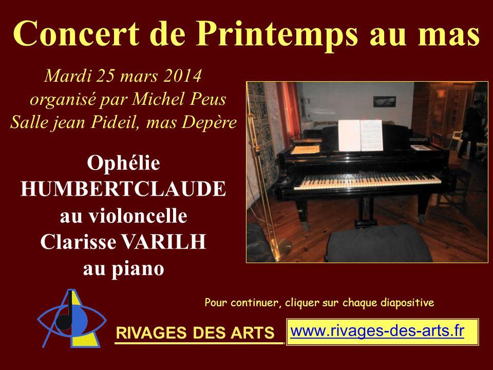 RIVAGES DES ARTS Concert de Printemps au mas Pour continuer, cliquer sur chaque diapositive Ophélie HUMBERTCLAUDE au violoncelle Clarisse VARILH au pi