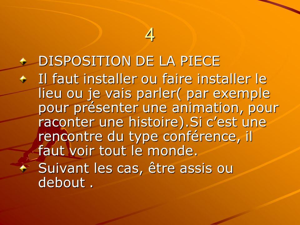 4 DISPOSITION DE LA PIECE Il faut installer ou faire installer le lieu ou je vais parler( par exemple pour présenter une animation, pour raconter une