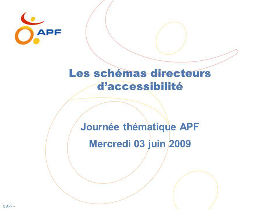 © APF – Les schémas directeurs daccessibilité Journée thématique APF Mercredi 03 juin 2009