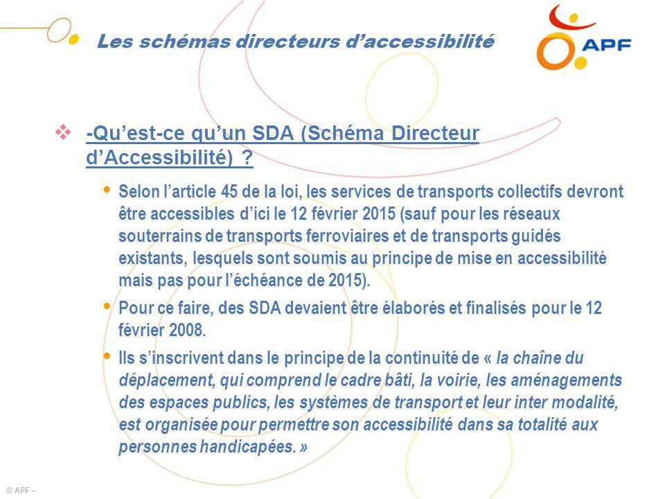 © APF – Les schémas directeurs daccessibilité -Quest-ce quun SDA (Schéma Directeur dAccessibilité) ? Ÿ Selon larticle 45 de la loi, les services de tr