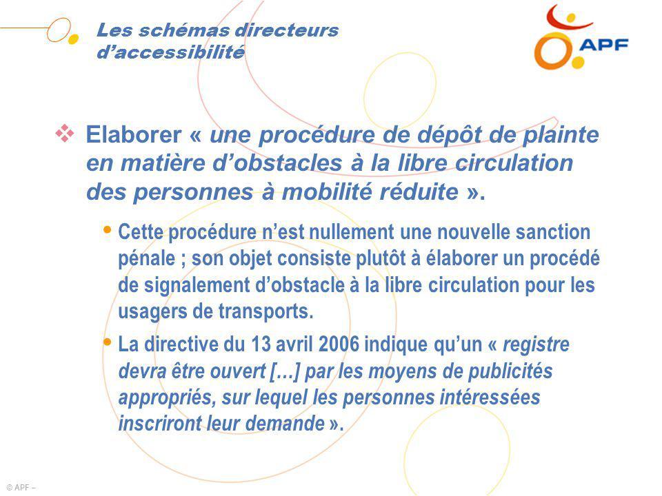 © APF – Les schémas directeurs daccessibilité Elaborer « une procédure de dépôt de plainte en matière dobstacles à la libre circulation des personnes à mobilité réduite ».