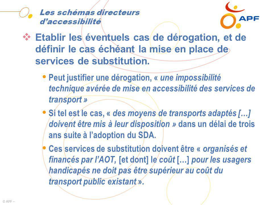 © APF – Les schémas directeurs daccessibilité Etablir les éventuels cas de dérogation, et de définir le cas échéant la mise en place de services de substitution.