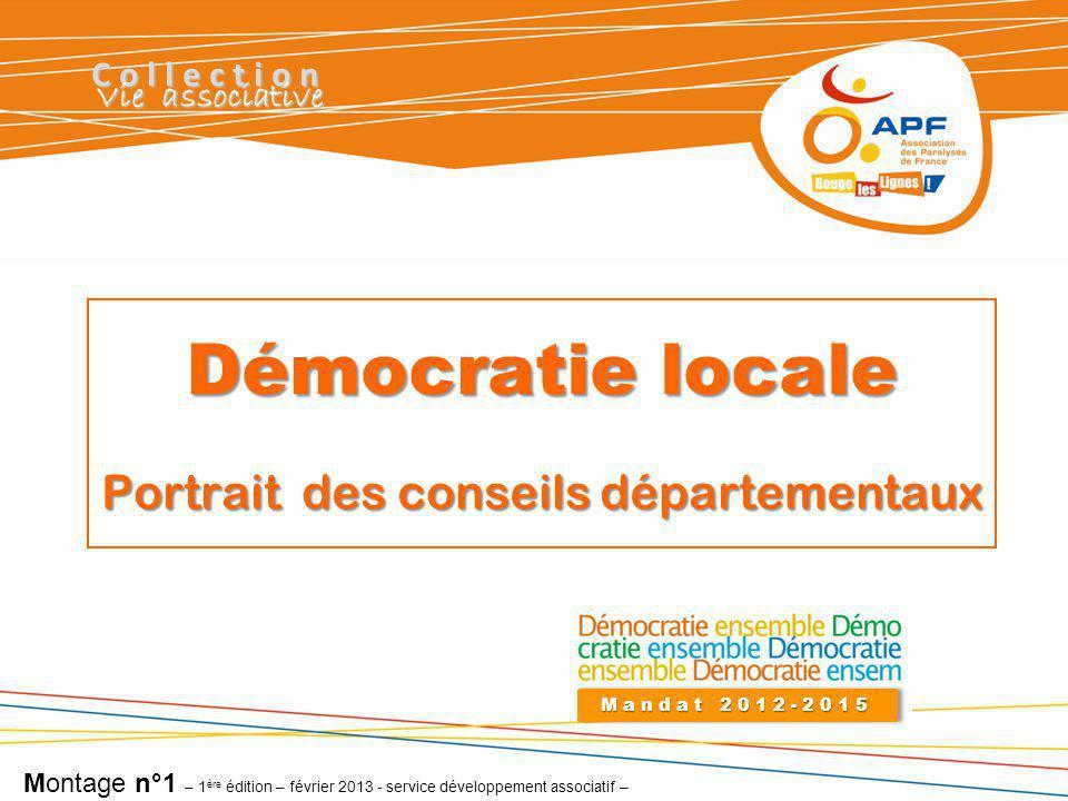 Démocratie locale Portrait des conseils départementaux Mandat 2012-2015 Collection Vie associative Montage n°1 – 1 ère édition – février 2013 - service développement associatif –