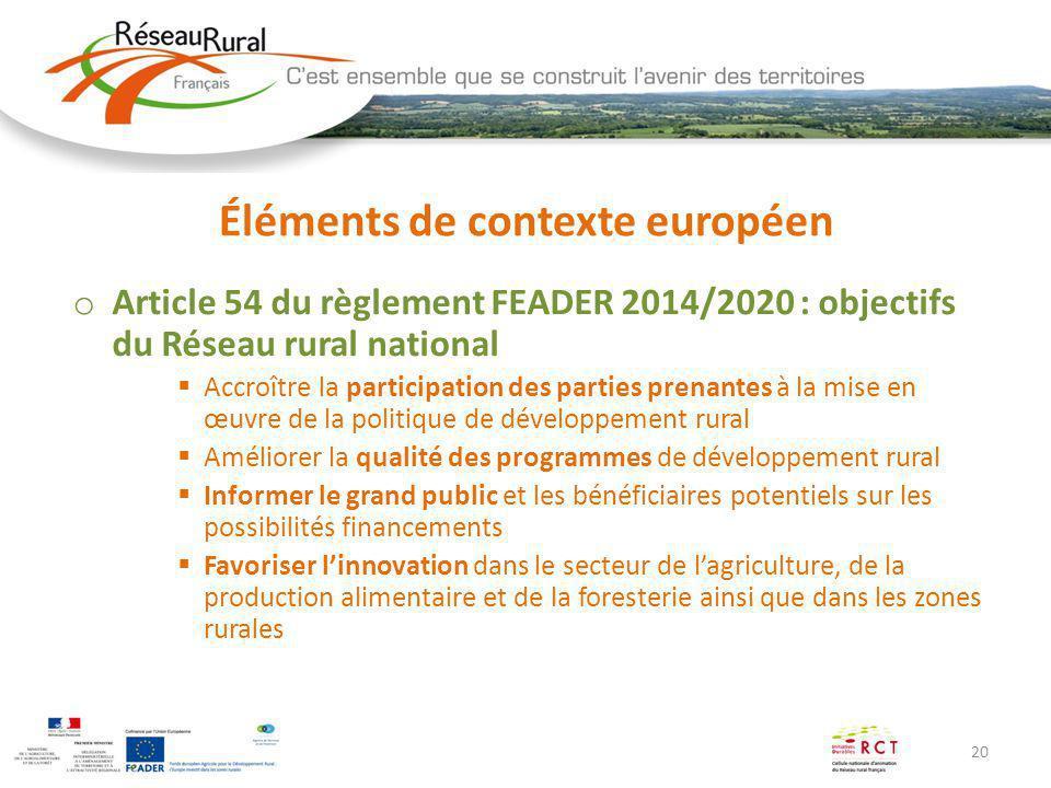 20 Éléments de contexte européen o Article 54 du règlement FEADER 2014/2020 : objectifs du Réseau rural national Accroître la participation des partie