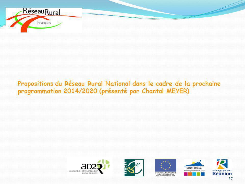 Propositions du Réseau Rural National dans le cadre de la prochaine programmation 2014/2020 (présenté par Chantal MEYER) 27