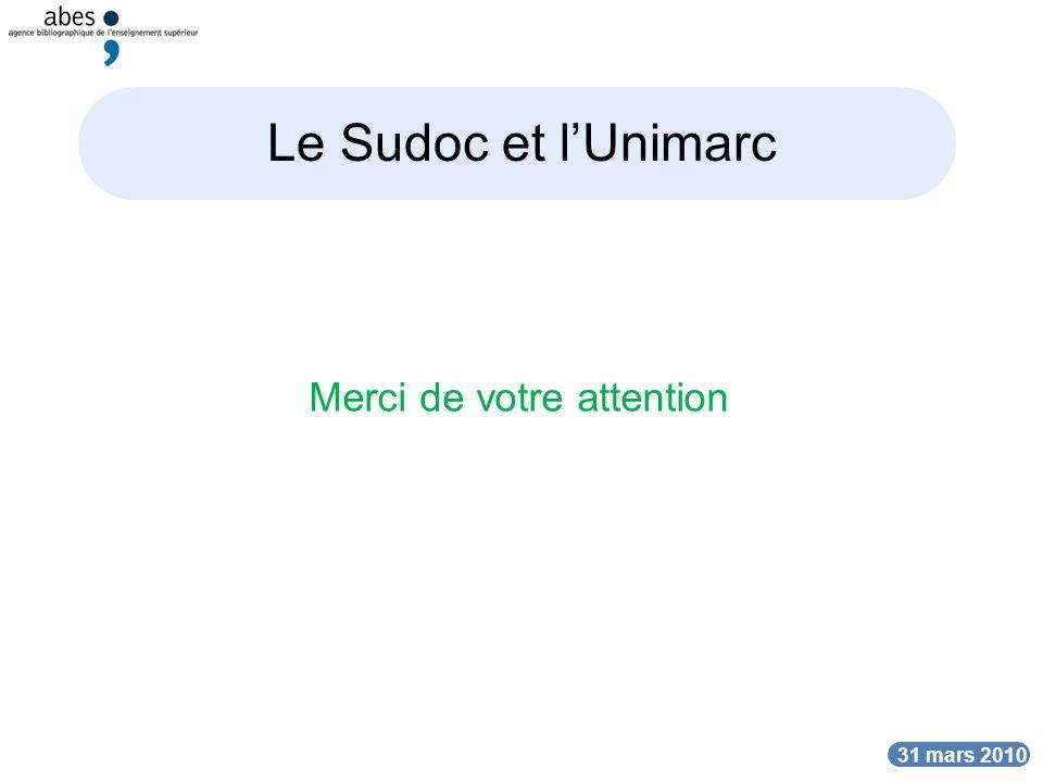 DATE Le Sudoc et lUnimarc DATE 31 mars 2010 Merci de votre attention