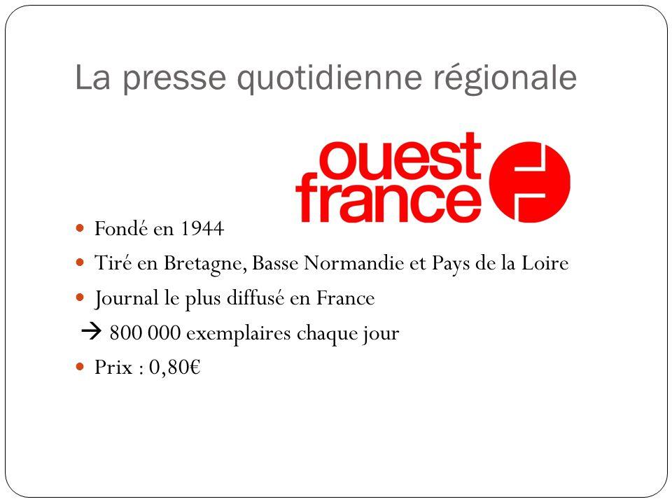 La presse quotidienne régionale Fondé en 1944 Tiré en Bretagne, Basse Normandie et Pays de la Loire Journal le plus diffusé en France 800 000 exemplaires chaque jour Prix : 0,80