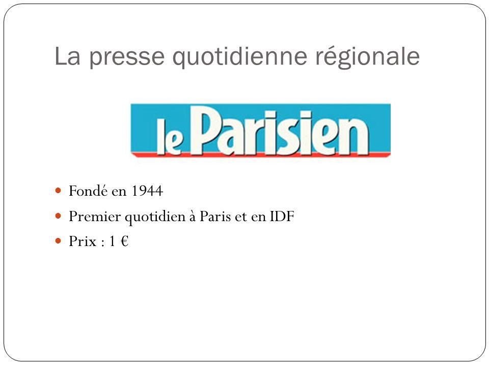 La presse quotidienne régionale Fondé en 1944 Premier quotidien à Paris et en IDF Prix : 1