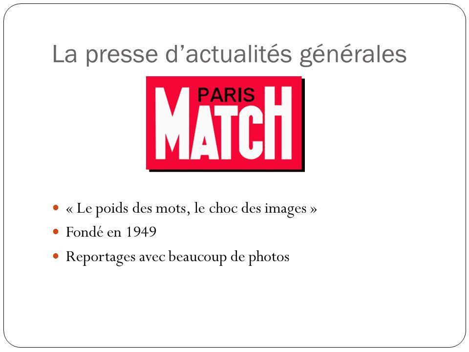 La presse dactualités générales « Le poids des mots, le choc des images » Fondé en 1949 Reportages avec beaucoup de photos