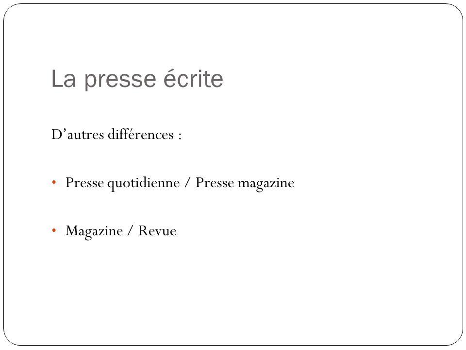 La presse écrite Dautres différences : Presse quotidienne / Presse magazine Magazine / Revue