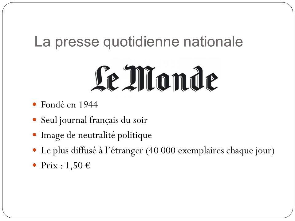 La presse quotidienne nationale Fondé en 1944 Seul journal français du soir Image de neutralité politique Le plus diffusé à létranger (40 000 exemplaires chaque jour) Prix : 1,50
