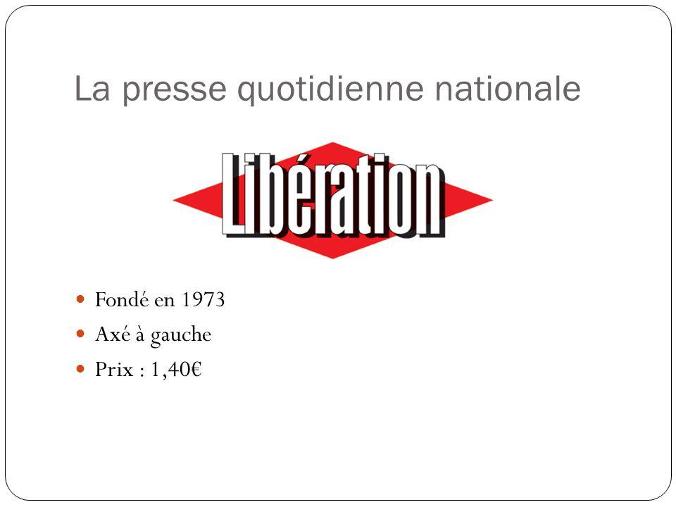 La presse quotidienne nationale Fondé en 1973 Axé à gauche Prix : 1,40