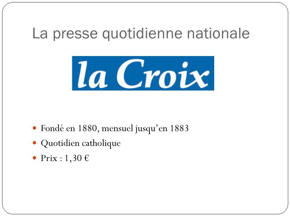La presse quotidienne nationale Fondé en 1880, mensuel jusquen 1883 Quotidien catholique Prix : 1,30