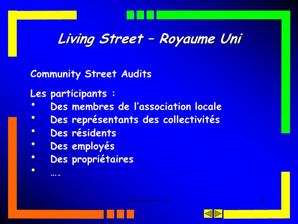 juin 2005Séminaire Centre Ville- 40 - Living Street – Royaume Uni Community Street Audits Les participants : Des membres de lassociation locale Des représentants des collectivités Des résidents Des employés Des propriétaires ….