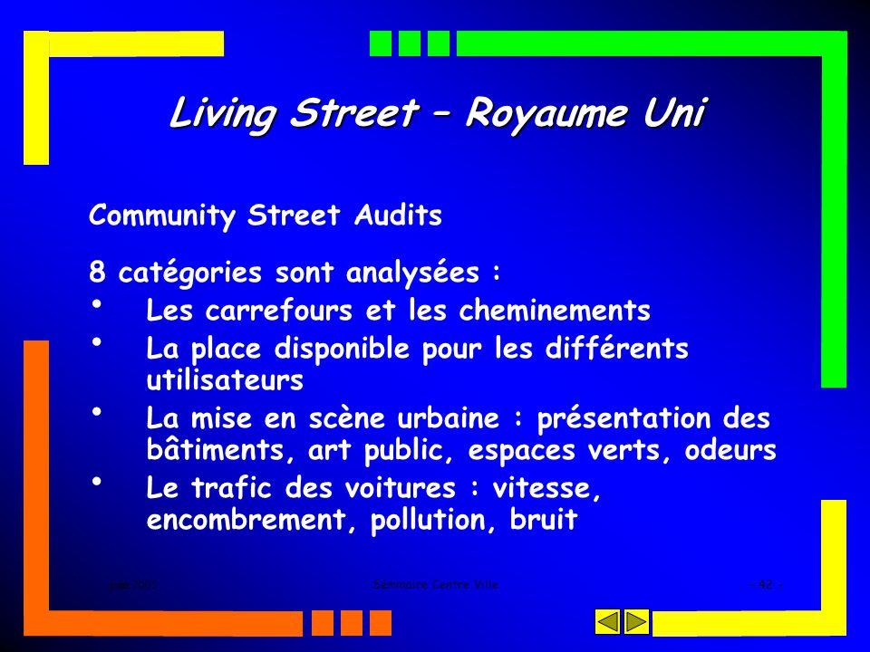 juin 2005Séminaire Centre Ville- 42 - Living Street – Royaume Uni Community Street Audits 8 catégories sont analysées : Les carrefours et les cheminem