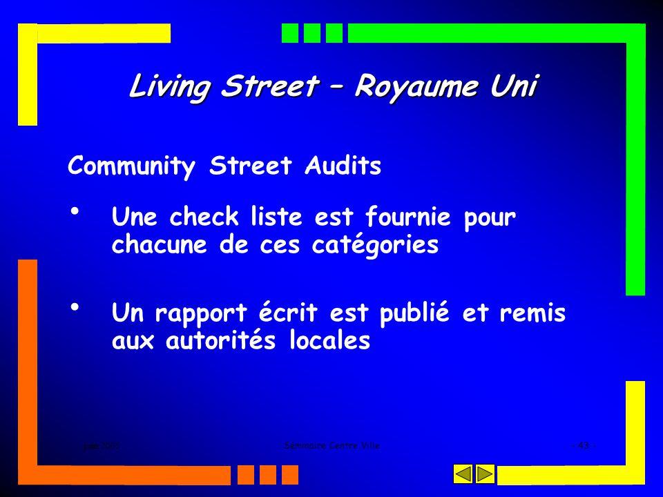 juin 2005Séminaire Centre Ville- 43 - Living Street – Royaume Uni Community Street Audits Une check liste est fournie pour chacune de ces catégories Un rapport écrit est publié et remis aux autorités locales
