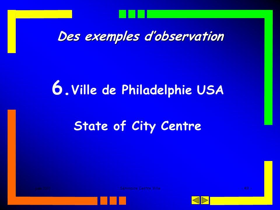 juin 2005Séminaire Centre Ville- 49 - Des exemples dobservation 6. Ville de Philadelphie USA State of City Centre