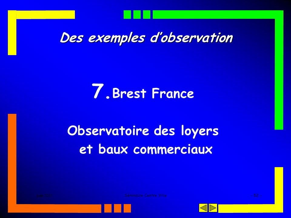 juin 2005Séminaire Centre Ville- 52 - Des exemples dobservation 7. Brest France Observatoire des loyers et baux commerciaux