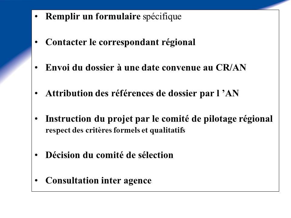 Remplir un formulaire spécifique Contacter le correspondant régional Envoi du dossier à une date convenue au CR/AN Attribution des références de dossier par l AN Instruction du projet par le comité de pilotage régional respect des critères formels et qualitatifs Décision du comité de sélection Consultation inter agence