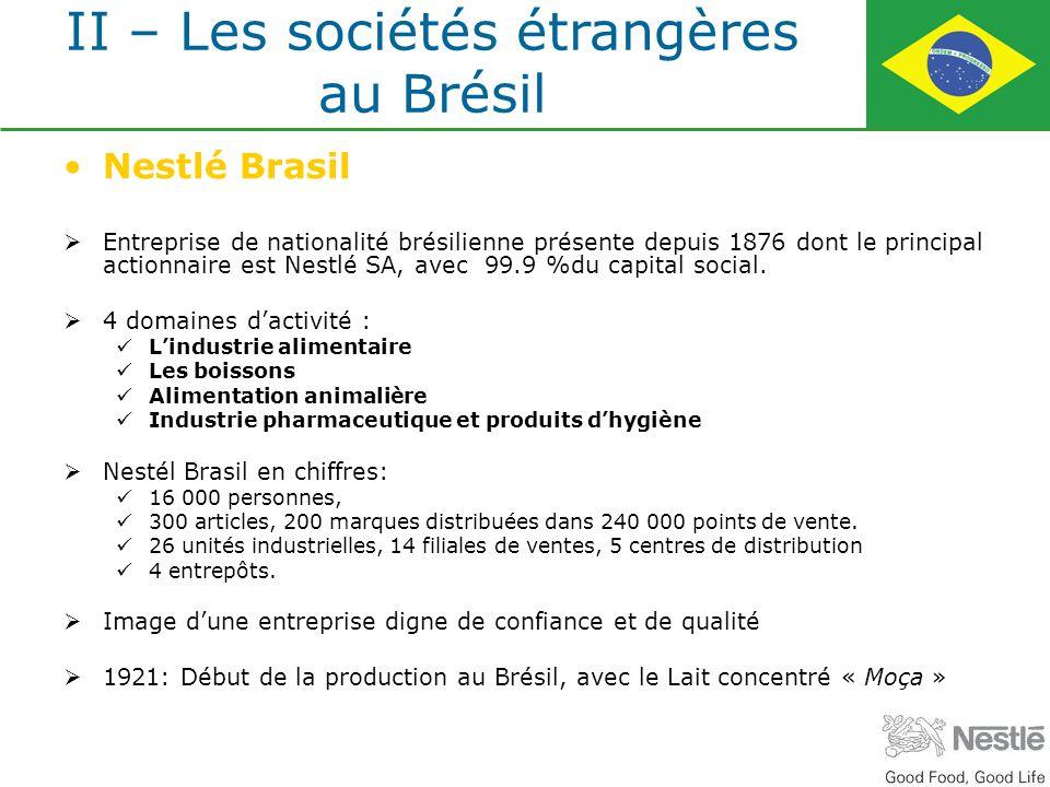 Nestlé Brasil Entreprise de nationalité brésilienne présente depuis 1876 dont le principal actionnaire est Nestlé SA, avec 99.9 %du capital social. 4