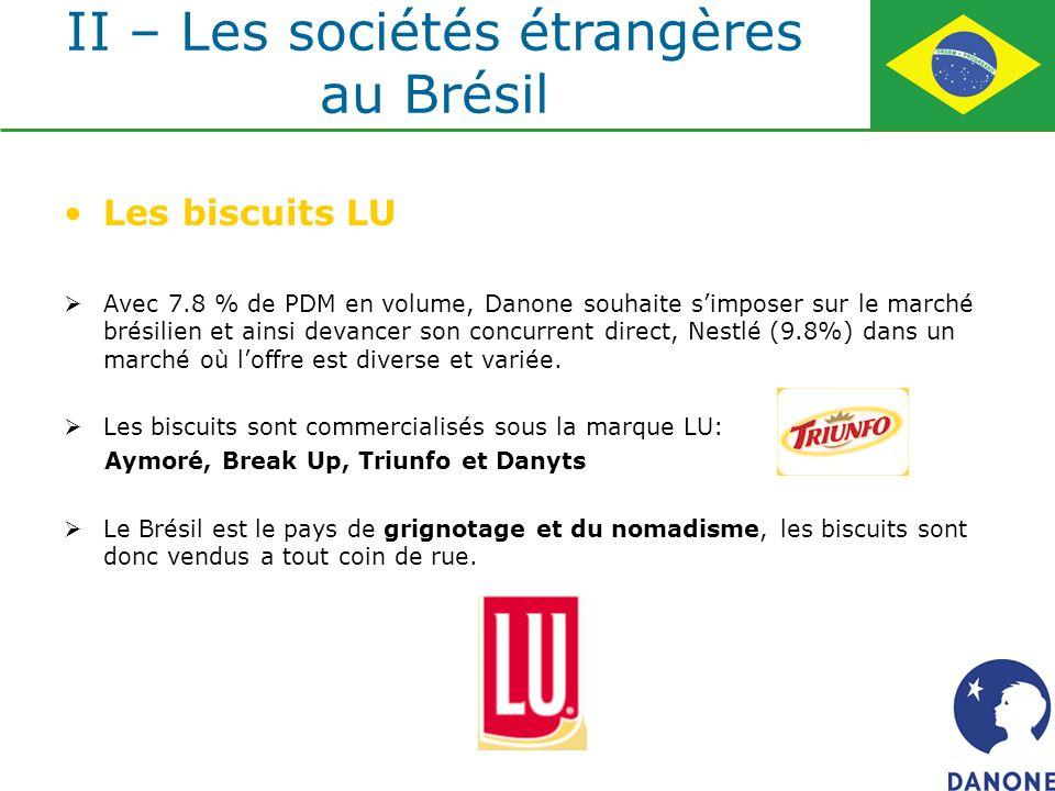 Les biscuits LU Avec 7.8 % de PDM en volume, Danone souhaite simposer sur le marché brésilien et ainsi devancer son concurrent direct, Nestlé (9.8%) d