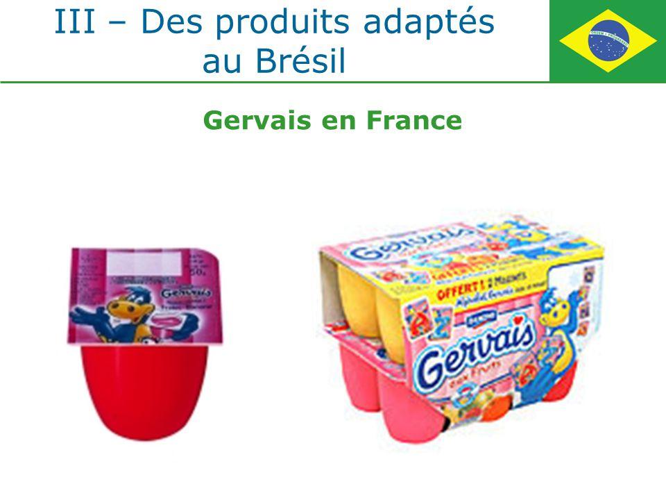 III – Des produits adaptés au Brésil Gervais en France