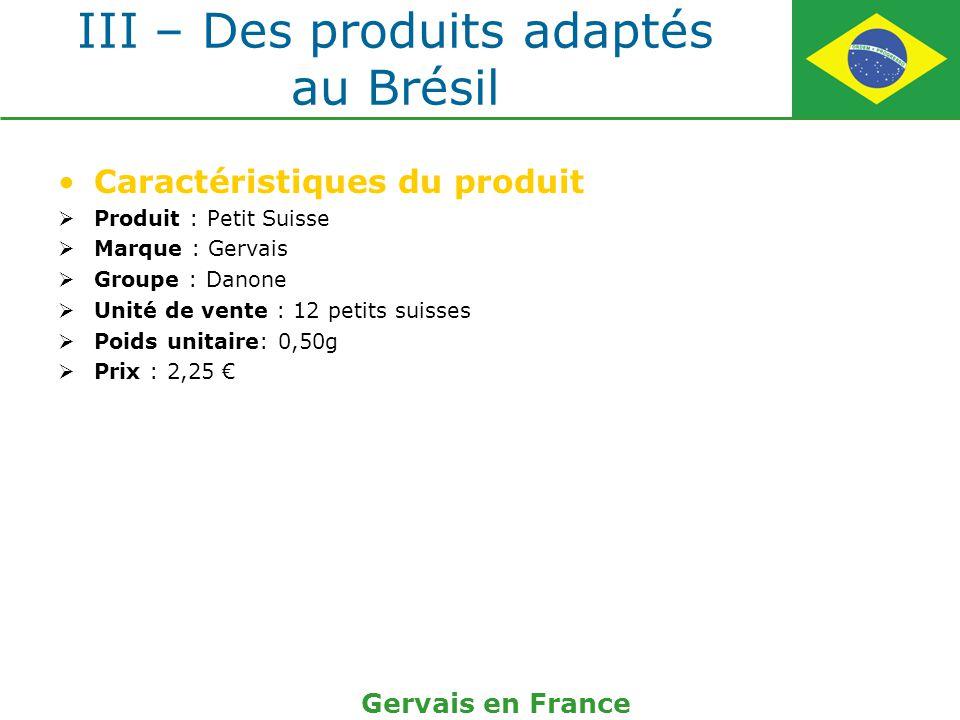 III – Des produits adaptés au Brésil Caractéristiques du produit Produit : Petit Suisse Marque : Gervais Groupe : Danone Unité de vente : 12 petits su