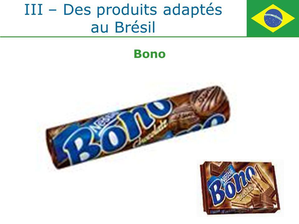 III – Des produits adaptés au Brésil Bono
