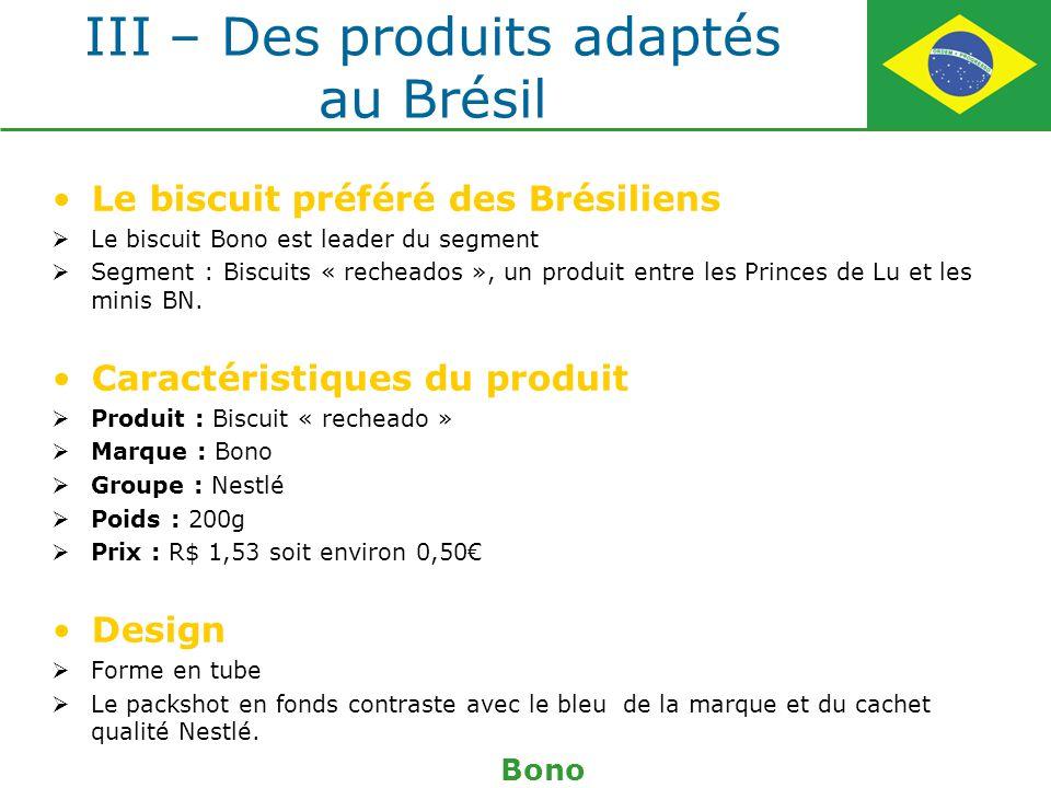 III – Des produits adaptés au Brésil Le biscuit préféré des Brésiliens Le biscuit Bono est leader du segment Segment : Biscuits « recheados », un prod