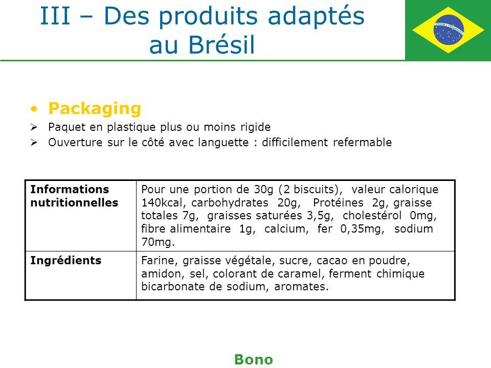 III – Des produits adaptés au Brésil Packaging Paquet en plastique plus ou moins rigide Ouverture sur le côté avec languette : difficilement refermabl