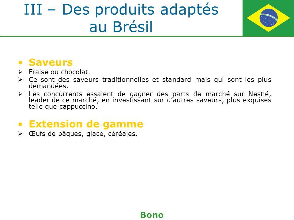 III – Des produits adaptés au Brésil Saveurs Fraise ou chocolat. Ce sont des saveurs traditionnelles et standard mais qui sont les plus demandées. Les