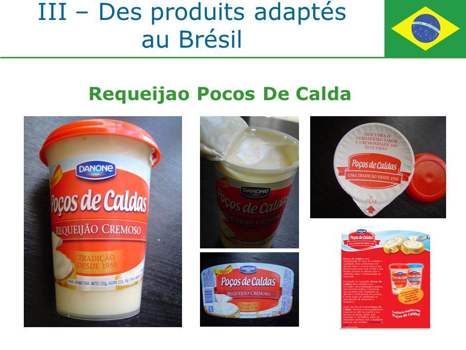 III – Des produits adaptés au Brésil Requeijao Pocos De Calda