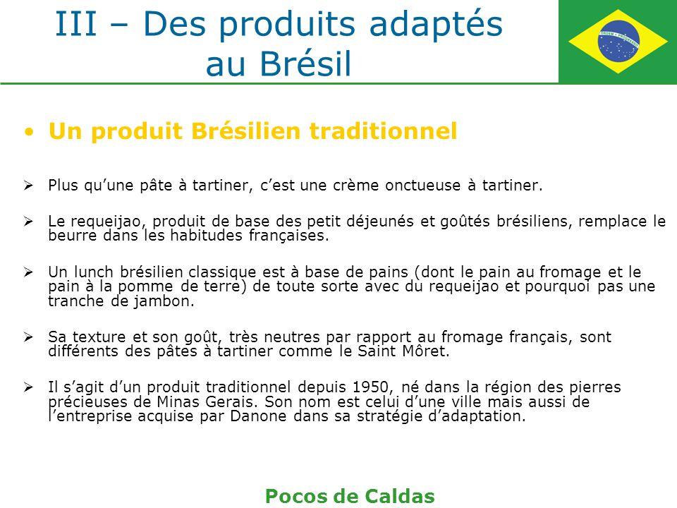 III – Des produits adaptés au Brésil Un produit Brésilien traditionnel Plus quune pâte à tartiner, cest une crème onctueuse à tartiner. Le requeijao,