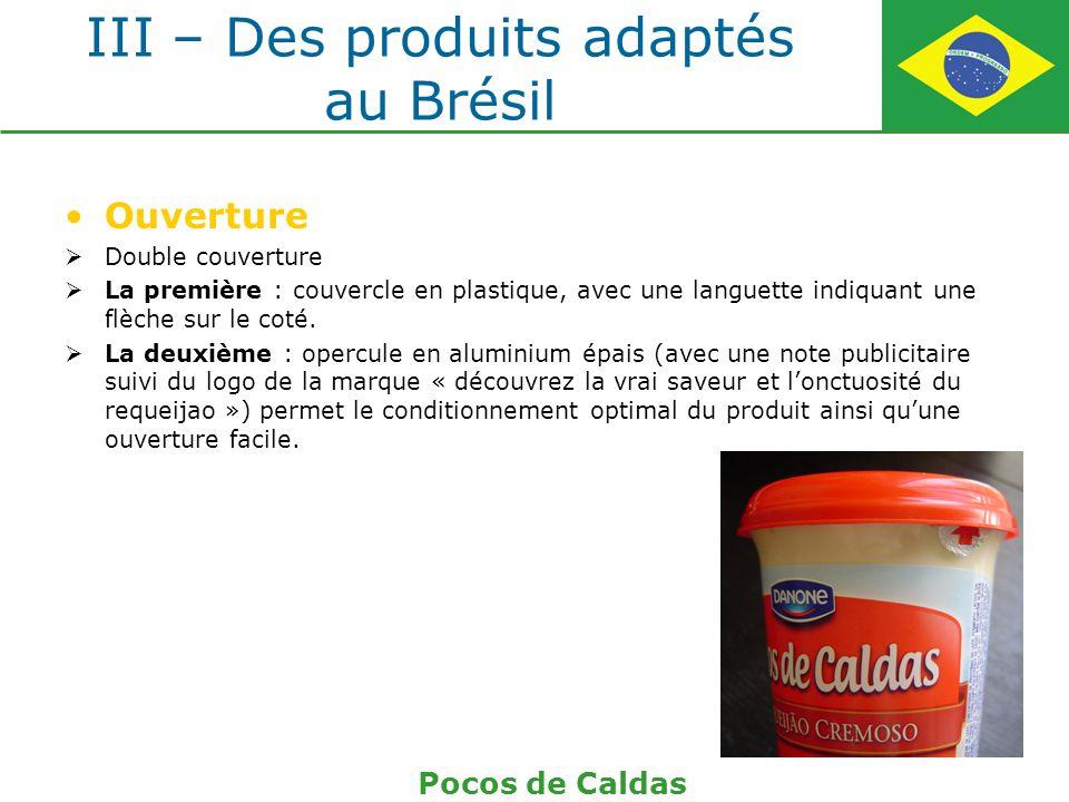 III – Des produits adaptés au Brésil Ouverture Double couverture La première : couvercle en plastique, avec une languette indiquant une flèche sur le