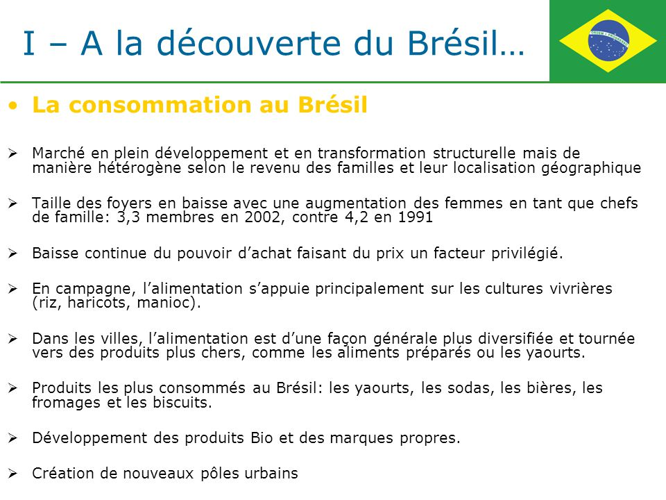 La consommation au Brésil Marché en plein développement et en transformation structurelle mais de manière hétérogène selon le revenu des familles et l