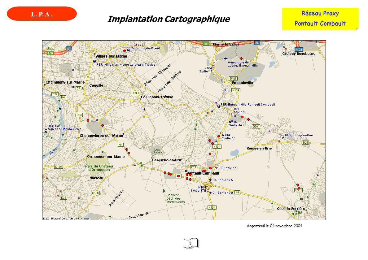 Implantation Cartographique 2 2 L. P. A. Réseau Proxy Pontault Combault Argenteuil le 04 novembre 2004