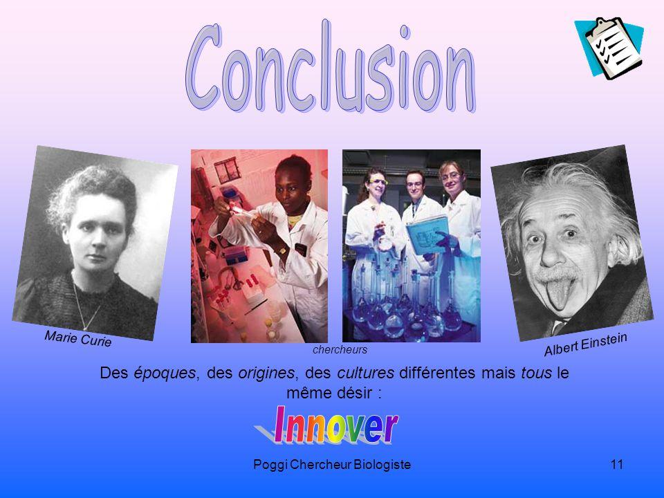 Poggi Chercheur Biologiste11 chercheurs Marie Curie Albert Einstein Des époques, des origines, des cultures différentes mais tous le même désir :