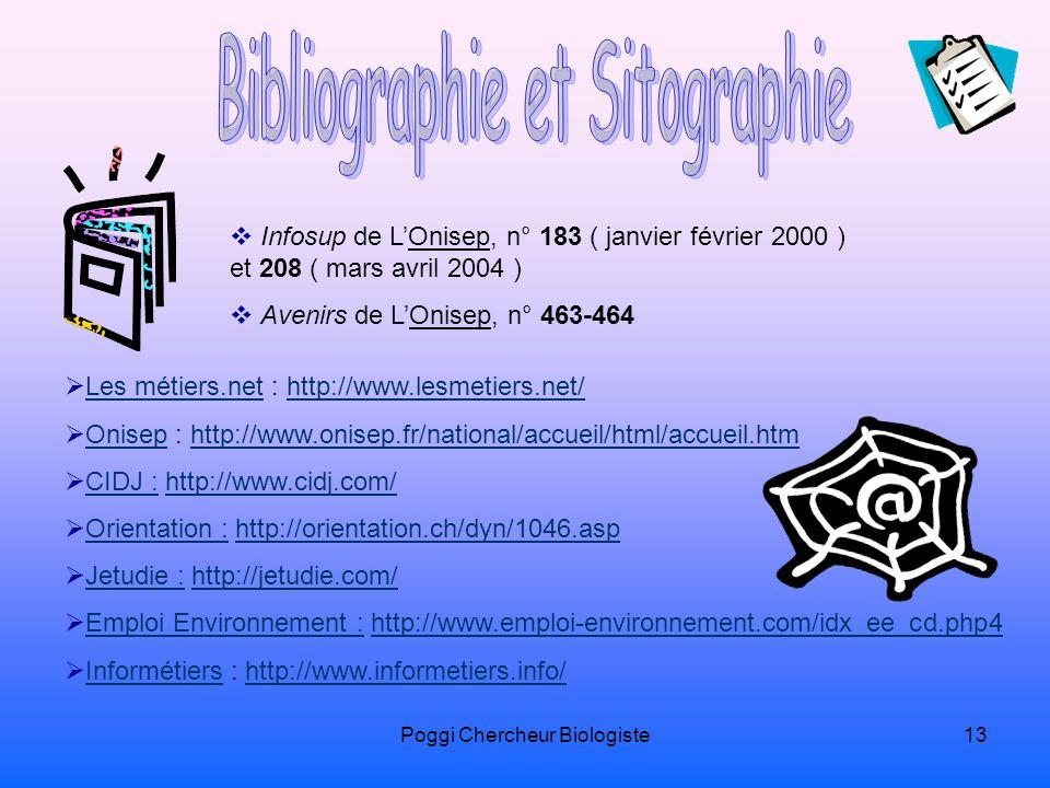 Poggi Chercheur Biologiste13 Les métiers.net : http://www.lesmetiers.net/Les métiers.nethttp://www.lesmetiers.net/ Onisep : http://www.onisep.fr/natio