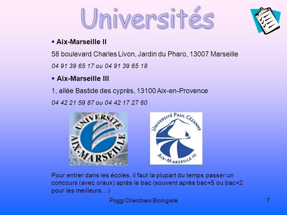 Poggi Chercheur Biologiste7 Aix-Marseille II 58 boulevard Charles Livon, Jardin du Pharo, 13007 Marseille 04 91 39 65 17 ou 04 91 39 65 18 Aix-Marseil