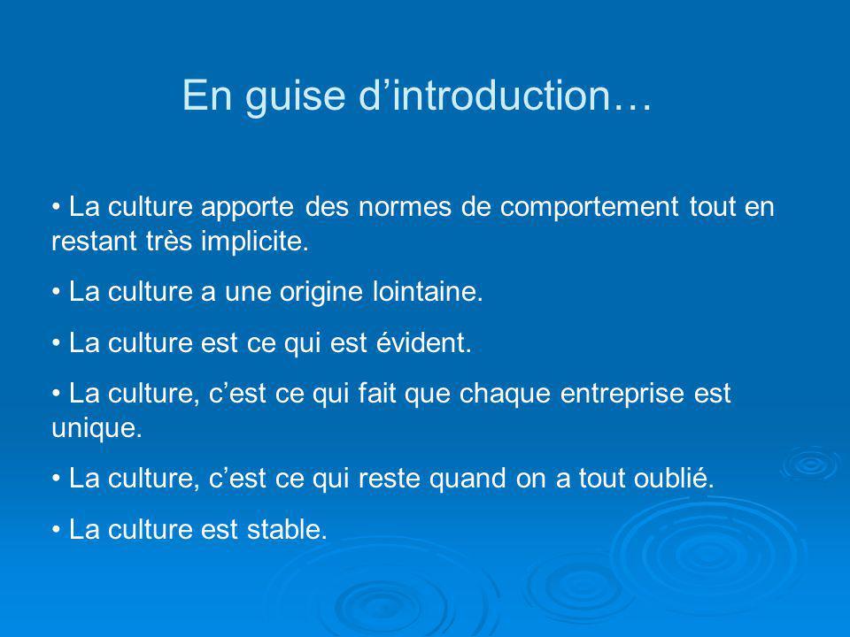 La culture apporte des normes de comportement tout en restant très implicite. La culture a une origine lointaine. La culture est ce qui est évident. L