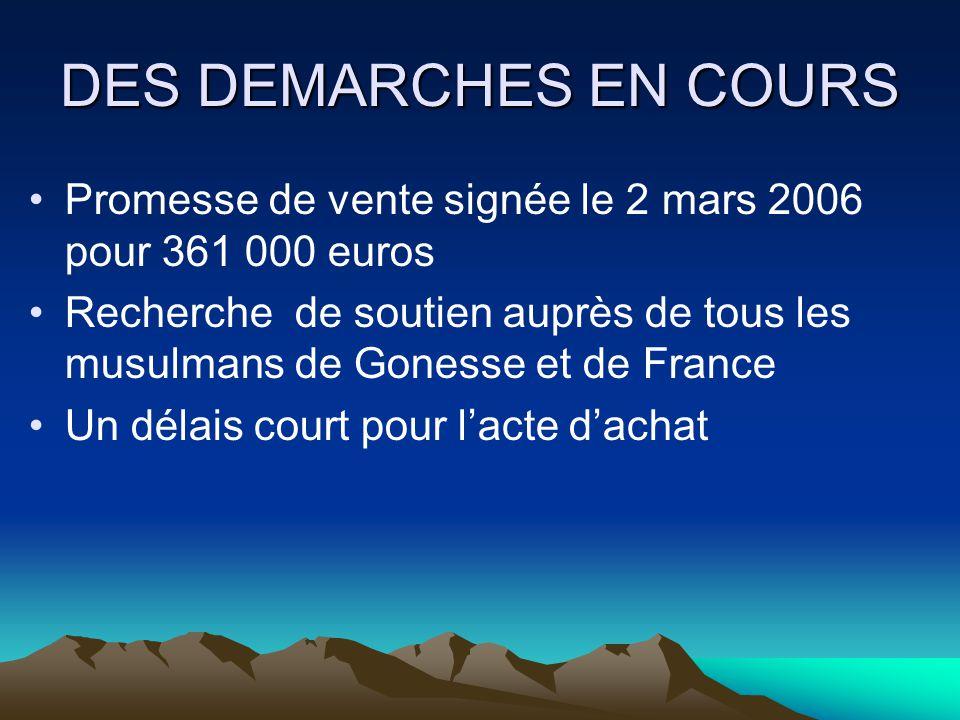 DES DEMARCHES EN COURS Promesse de vente signée le 2 mars 2006 pour 361 000 euros Recherche de soutien auprès de tous les musulmans de Gonesse et de France Un délais court pour lacte dachat