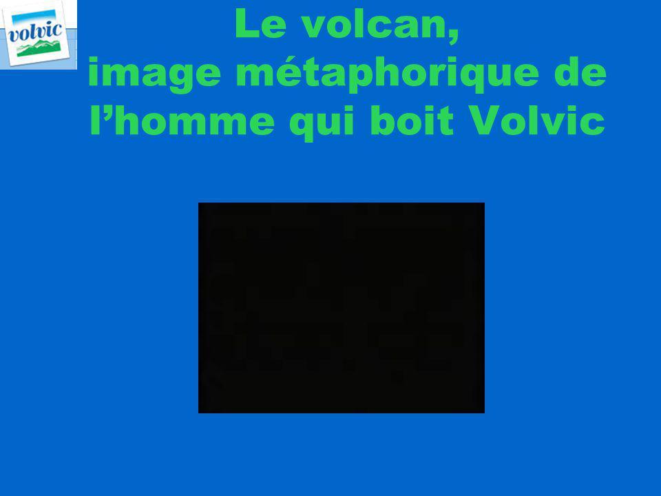 Le volcan, image métaphorique de lhomme qui boit Volvic