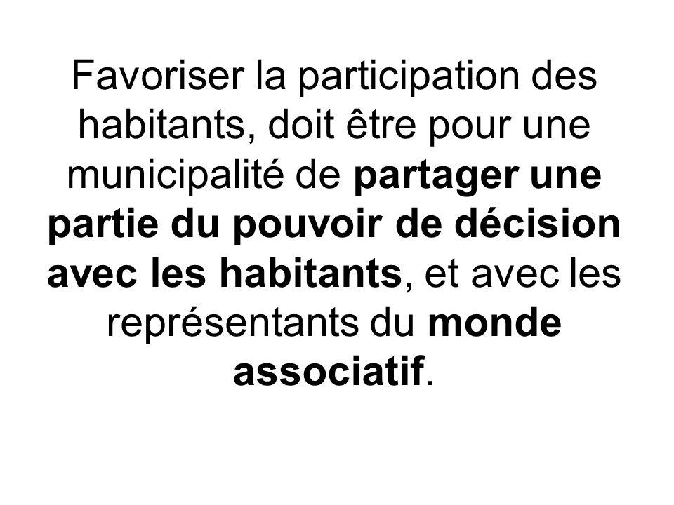 Favoriser la participation des habitants, doit être pour une municipalité de partager une partie du pouvoir de décision avec les habitants, et avec les représentants du monde associatif.