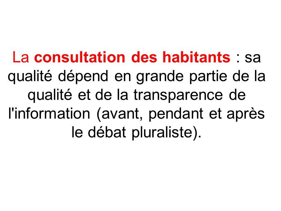 La consultation des habitants : sa qualité dépend en grande partie de la qualité et de la transparence de l information (avant, pendant et après le débat pluraliste).