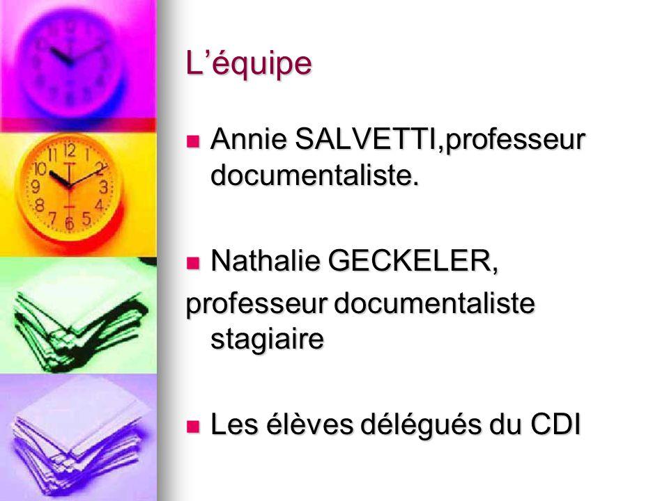 Léquipe Annie SALVETTI,professeur documentaliste. Annie SALVETTI,professeur documentaliste. Nathalie GECKELER, Nathalie GECKELER, professeur documenta