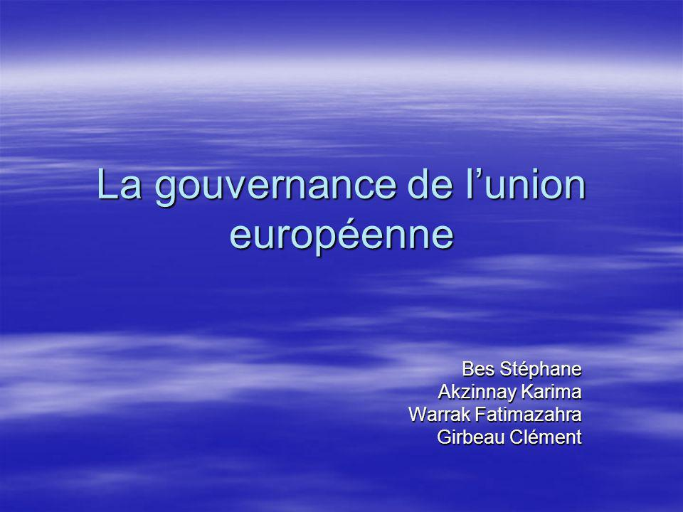 La gouvernance de lunion européenne Bes Stéphane Akzinnay Karima Warrak Fatimazahra Girbeau Clément
