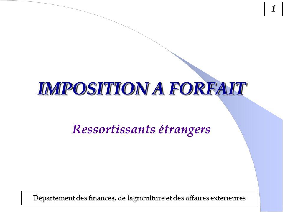 1 Département des finances, de lagriculture et des affaires extérieures IMPOSITION A FORFAIT Ressortissants étrangers
