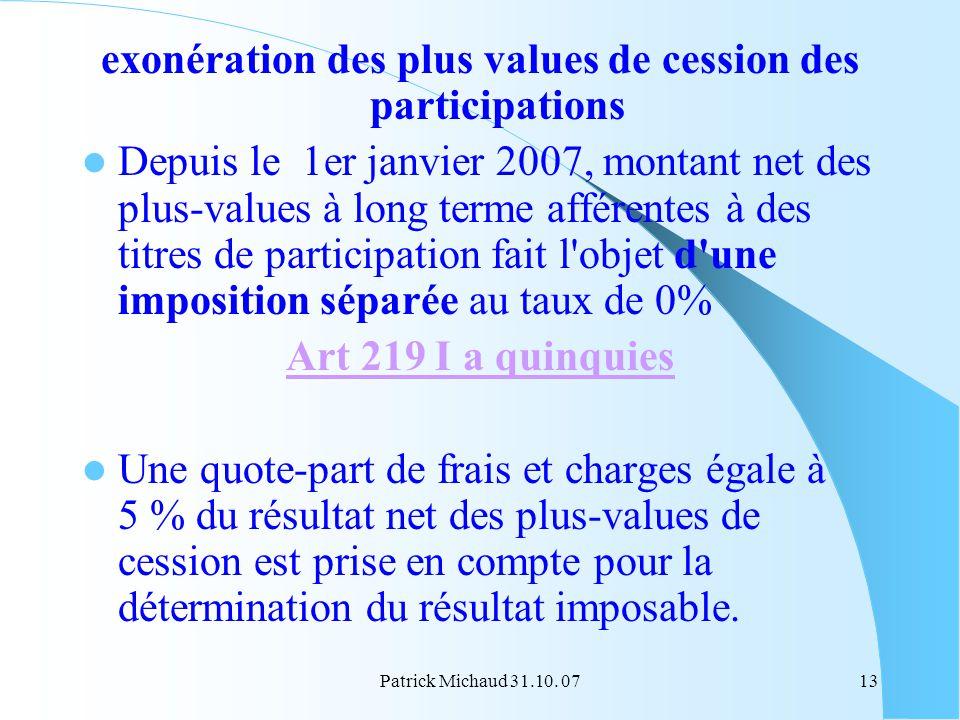 Patrick Michaud 31.10. 0713 exonération des plus values de cession des participations Depuis le 1er janvier 2007, montant net des plus-values à long t