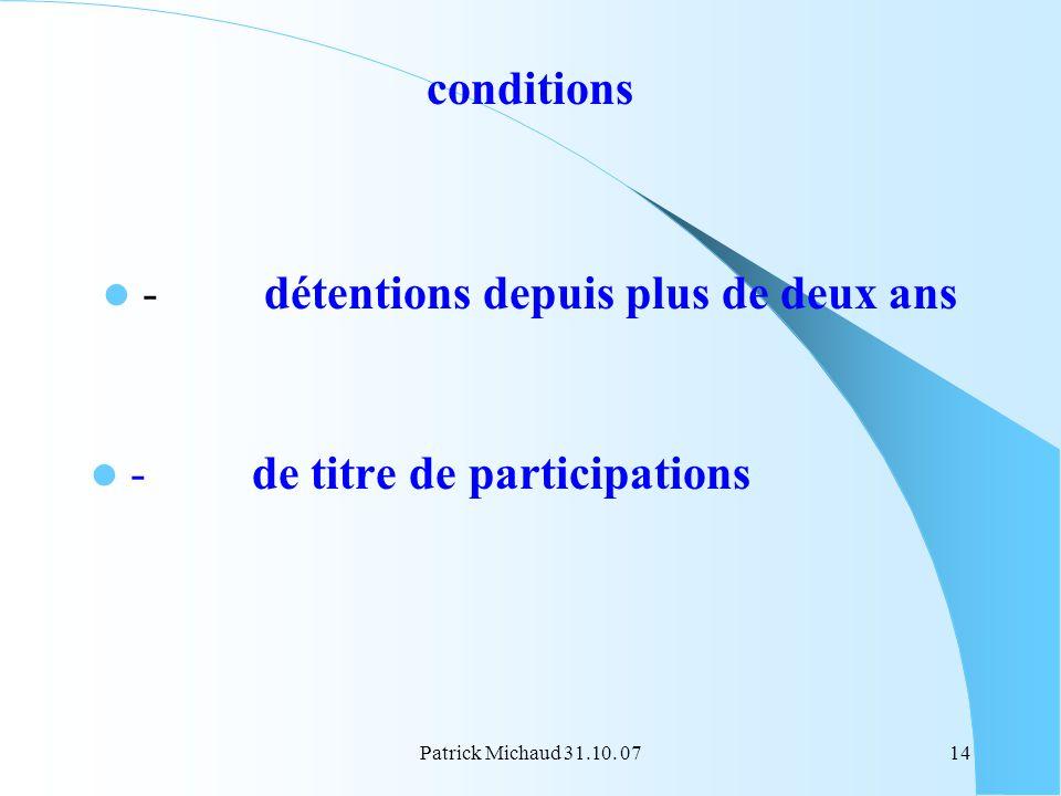 Patrick Michaud 31.10. 0714 conditions - détentions depuis plus de deux ans - de titre de participations